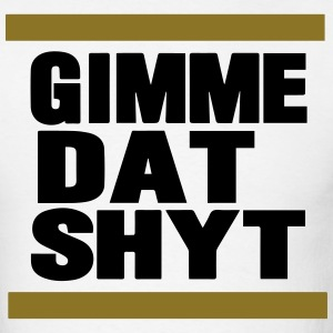 GIMMA DAT SHYT - Men's T-Shirt