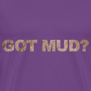 Got Mud ? T-Shirts - Men's Premium T-Shirt
