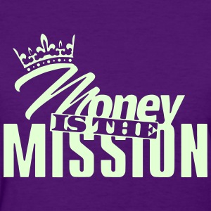 money is the mission Women's T-Shirts - Women's T-Shirt