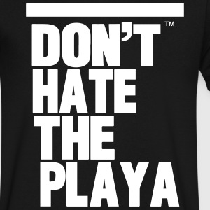 DON'T HATE THE PLAYA T-Shirts - Men's V-Neck T-Shirt by Canvas