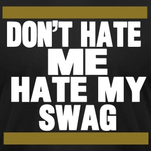 DON'T HATE ME HATE MY SWAG - Men's T-Shirt by American Apparel