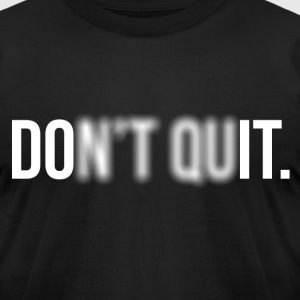 DOn't quIT. Men's Slim-Fit Tee - Men's T-Shirt by American Apparel