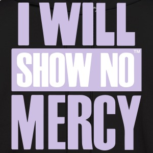 I WILL SHOW NO MERCY Hoodies - Men's Hoodie