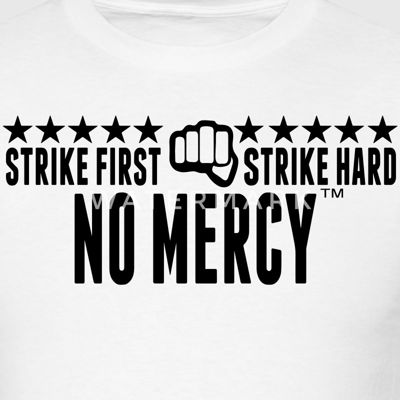 STRIKE FIRST STRIKE HARD NO MERCY T-Shirts - Men's T-Shirt