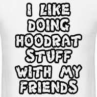 Design ~ i like doing hoodrat stuff with my friends t-shirt