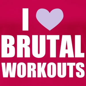 I Love Brutal Workouts Women's T-Shirts - Women's Premium T-Shirt