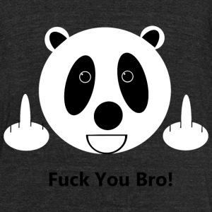 Fuck You Bro Panda T-Shirts - Unisex Tri-Blend T-Shirt by American Apparel