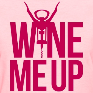 WINE ME UP Women's T-Shirts - Women's T-Shirt
