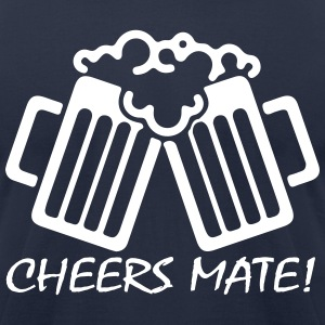 Cheers Mate! T-Shirts - Men's T-Shirt by American Apparel