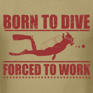 born_to_dive_forced_to_work T-Shirts - Men's T-Shirt