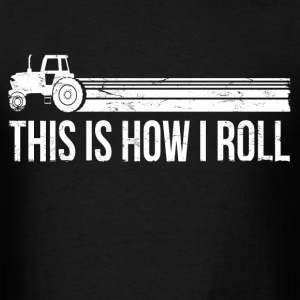 this_is_how_i_roll_farmer T-Shirts - Men's T-Shirt