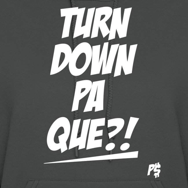 Turn Down Pa Que?!