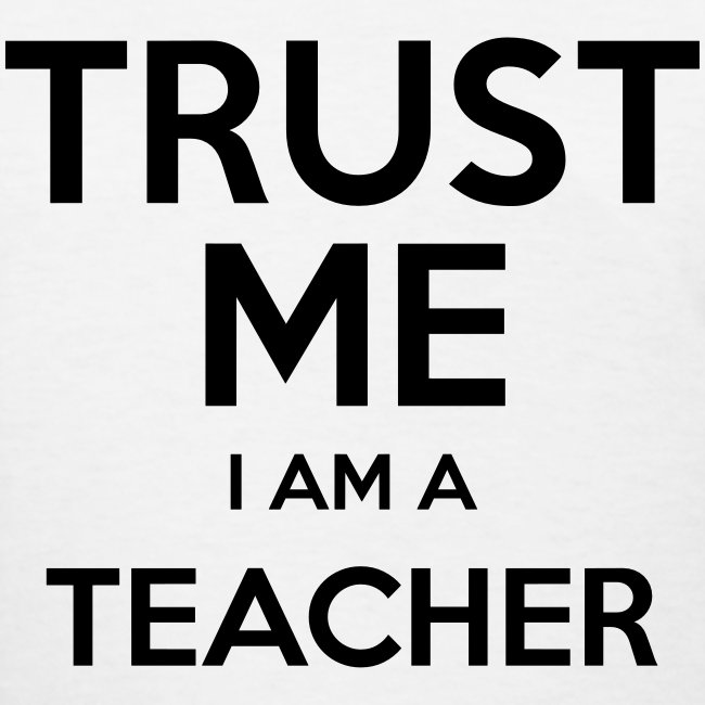 Trust Me.  I Am a Teacher.