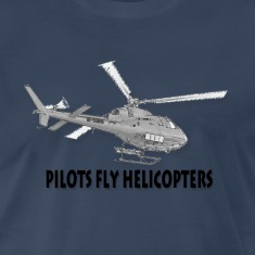 Pilots fly helicopters T-Shirts