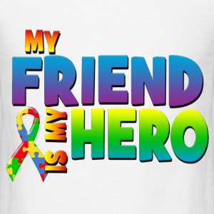My Friend Is My Hero T-Shirts - Men's T-Shirt