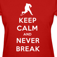 Design ~ Keep Calm and Never Break Women's T-Shirt