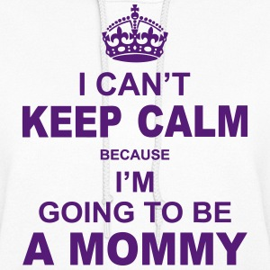 i cant keep calm because i am going to be a Mommy Hoodies - Women's Hoodie