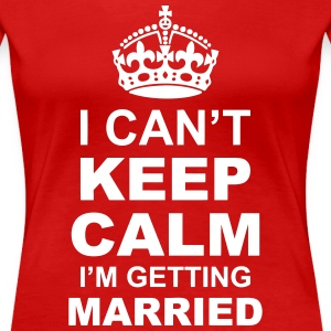 i cant keep calm i am getting married Women's T-Shirts - Women's Premium T-Shirt