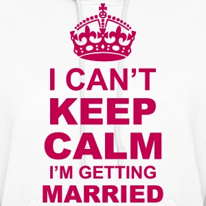 i cant keep calm i am getting married Hoodies - Women's Hoodie