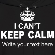 "I Can't Keep Calm ""Write Your Text"" Hoodies"