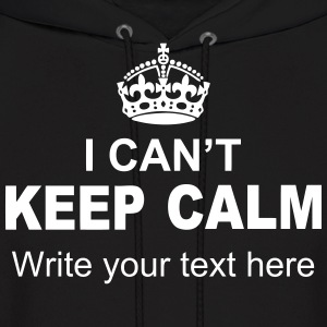 "I Can't Keep Calm ""Write Your Text"" Hoodies - Men's Hoodie"