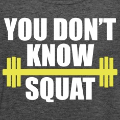 YOU DON'T KNOW SQUAT