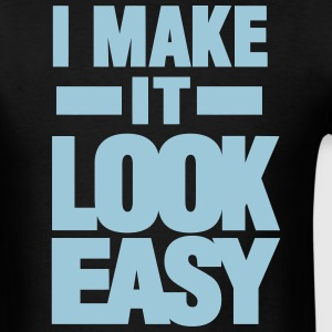 I MAKE IT LOOK EASY T-Shirts - Men's T-Shirt