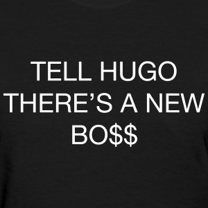 Tell hugo there's a new boss Women's T-Shirts - Women's T-Shirt