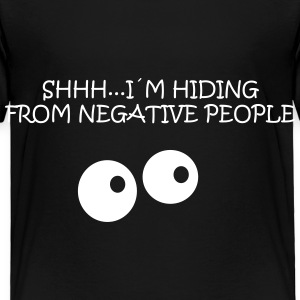 SHHH...I´M HIDING FROM NEGATIVE PEOPLE - Toddler Premium T-Shirt