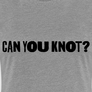 Can You Knot? V2 (W) - Women's Premium T-Shirt