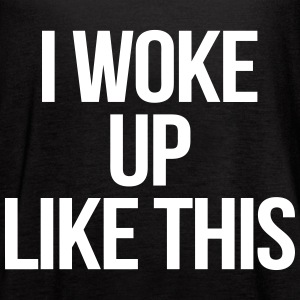 I Woke Up Like This Tanks - Women's Flowy Tank Top by Bella