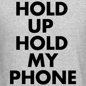 Hold Up Hold my Phone - Crewneck Sweatshirt