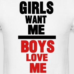 GIRLS WANT ME BOYS LOVE ME T-Shirts - Men's T-Shirt