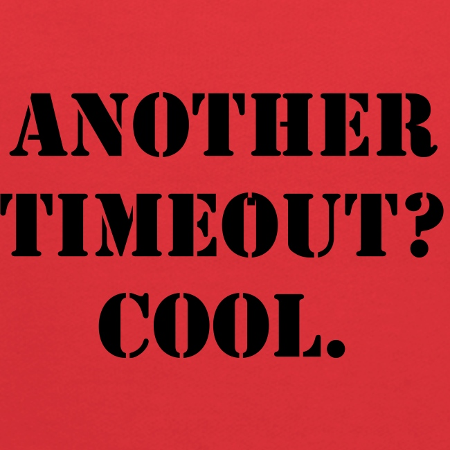 Another timeout? Cool.