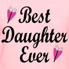 Best Daughter Ever Women's T-Shirts