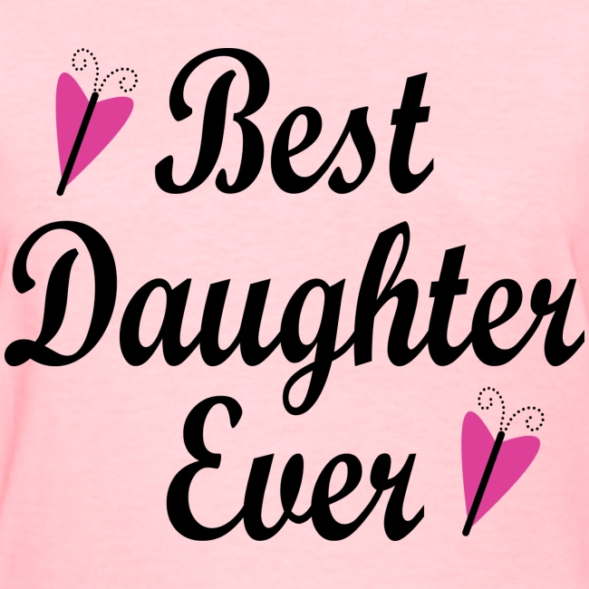 d7c2220a023af Best Daughter Ever Womens T-shirt | Women's T-Shirt