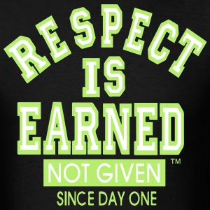 RESPECT IS EARNED NOT GIVEN SINCE DAY ONE T-Shirts - Men's T-Shirt