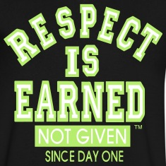 RESPECT IS EARNED NOT GIVEN SINCE DAY ONE T-Shirts