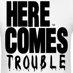HERE COMES TROUBLE T-Shirts - Men's T-Shirt