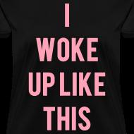 Design ~ I Woke Up Like This