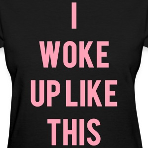 I Woke Up Like This Women's T-Shirts - Women's T-Shirt