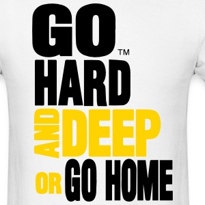 GO HARD AND DEEP OR GO HOME T-Shirts - Men's T-Shirt
