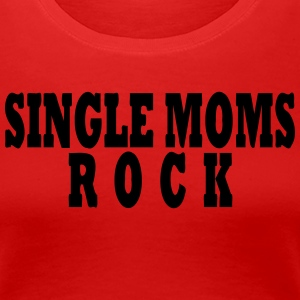 SINGLE MOMS ROCK - Women's Premium T-Shirt