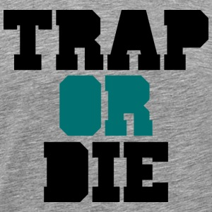 T-shirt - Trap or Die part 2 T-Shirts - Men's Premium T-Shirt