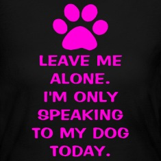 Only Speaking To My Dog Today Women's Long Sleeve