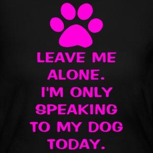 Only Speaking To My Dog Today Women's Long Sleeve  - Women's Long Sleeve Jersey T-Shirt