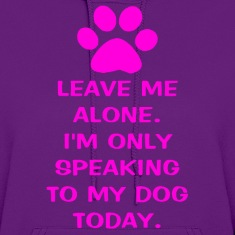 Only Speaking To My Dog Today Women's Hooded Sweat