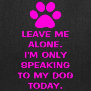 Only Speaking To My Dog Today Tote Bag - Tote Bag