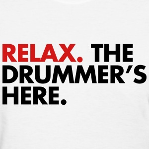 Relax, The Drummers Here  Women's T-Shirts - Women's T-Shirt