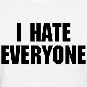 I Hate Everyone Women's T-Shirts - Women's T-Shirt